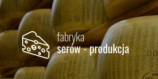Fabryka serów – produkcja