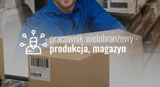 Pracownik wielobranżowy – produkcja, magazyn, ogrodnictwo i rolnictwo