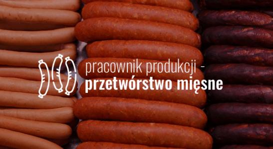 Pracownik produkcji – przetwórstwo mięsne