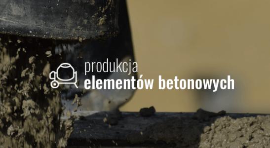 Produkcja elementów betonowych